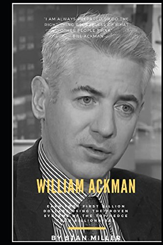 """William """"Bill"""" Ackman: Earn Your First Billion Dollars Using The Proven Systems of the Top Hedge Fund Billionaires"""