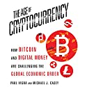 The Age of Cryptocurrency: How Bitcoin and Digital Money Are Challenging the Global Economic Order Audiobook by Paul Vigna, Michael J. Casey Narrated by Sean Pratt