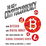 The Age of Cryptocurrency: How Bitcoin and Digital Money Are Challenging the Global Economic Order | Paul Vigna,Michael J. Casey