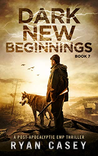 Dark New Beginnings (Into the Dark Post-Apocalyptic EMP Thriller Book 7) by [Casey, Ryan]