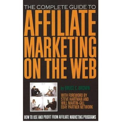 Download [(Complete Guide to Affiliate Marketing on the Web: How to Use and Profit from Affiliate Marketing Programs )] [Author: Bruce C. Brown] [Jul-2009] ebook