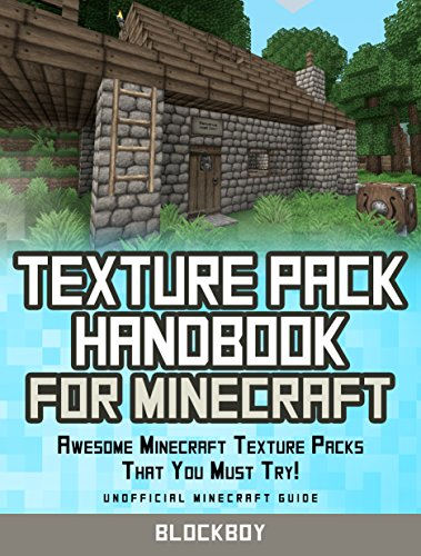 Texture Packs Handbook for Minecraft: Awesome Minecraft Texture Packs That You Must Try! (Unofficial Minecraft Guide)