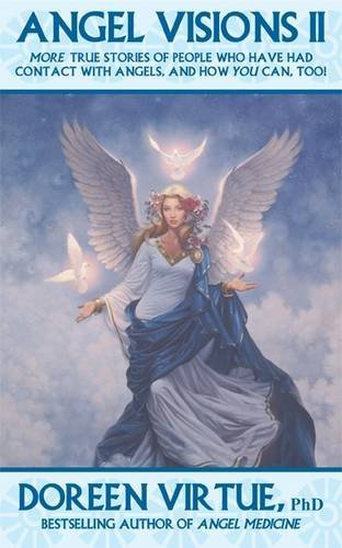 Angel Visions II: More True Stories of People Who Have Had Contact with Angels and How You Can, Too! (v. 2)