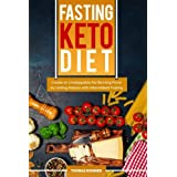 Fasten Keto Diet: Create an Unstoppable Fat-Burning Force by Uniting Ketosis with Intermittent Fasting—Includes Over 40 Keto-Friendly Recipes!