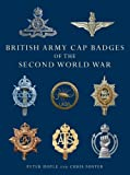 British Army Cap Badges of the Second World War, Peter Doyle and Chris Foster, 0747810915