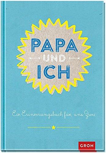 Papa und ich: Ein Erinnerungsbuch für zwei (GROH Erinnerungsalbum)