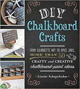 DIY Chalkboard Crafts: From Silhouette Art To Spice Jars, More Than 50  Crafty And Creative Chalkboard Paint Ideas: Lizette Schapekahm:  0045079568341: ...