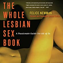 The Whole Lesbian Sex Book: A Passionate Guide for All of Us | Livre audio Auteur(s) : Felice Newman Narrateur(s) : Kaylee West