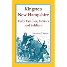 Kingston, New Hampshire Early Families, Patriots, and Soldiers