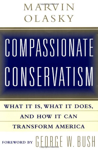 Compassionate Conservatism: What It Is, What It Does, and How It Can Transform
