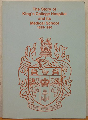 The Story Of Kings College Hospital and Its Medical School 1829-1990 (SCARCE FIRST EDITION)