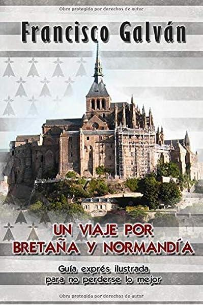 Un viaje por Bretaña y Normandía: Guía exprés ilustrada para no perderse lo mejor: Amazon.es: Galván, Francisco: Libros