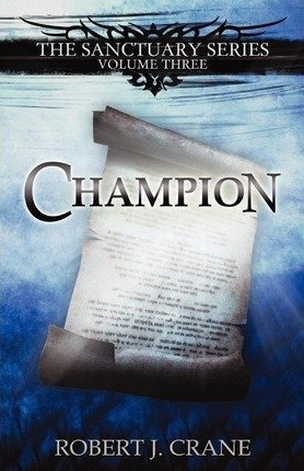 [ Champion: The Sanctuary Series, Volume Three BY Crane, Robert J. ( Author ) ] { Paperback } 2012