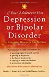 If Your Adolescent Has Depression or Bipolar Disorder, Dwight L. Evans and Linda Wasmer Andrews, 0195182103