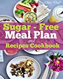 Sugar-Free Meal Plan and Recipes Cookbook: The Best Recipes for A 7-Day Meal Plan You Can Cook Without Sugar; Including Frittata, Butternut, Avocado, Cinnamon  Mediterranean Cobb Salad and Many More