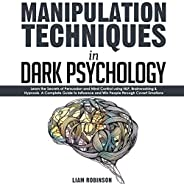 Manipulation Techniques in Dark Psychology: Learn the Secrets of Persuasion and Mind Control Using NLP, Brainw