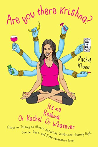 Observations on race, class, sex, feminism, and culture told with humor and candor. The very funny Are You There Krishna? It's Me, Reshma. Or Rachel. Or Whatever. by Rachel Khona