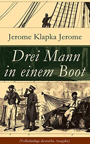 Drei Mann in einem Boot (Vollständige deutsche Ausgabe): Vom Hunde ganz zu schweigen (Ein humoristischer Reiseführer) (German - Boots.vom