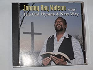 Johnny Ray Watson sings The Old Hymns a New Way