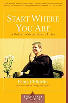 Start Where You Are: A Guide to Compassionate Living (Shambhala Classics) by [Chodron, Pema]