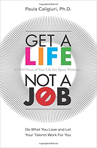 Get A Life Not A Job Do What You Love And Let Your Talents Work For You Paula Caligiuri Phd 9780137058495 Amazon Com Books