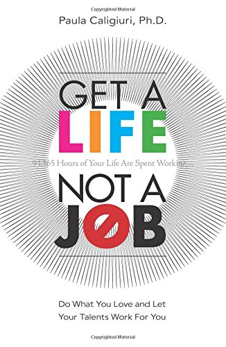 Get a life not a job do what you love and let your talents work get a life not a job do what you love and let your talents work for you paula caligiuri phd 9780137058495 amazon books fandeluxe Choice Image