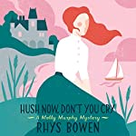 Hush Now Don't You Cry: Molly Murphy Mysteries | Rhys Bowen