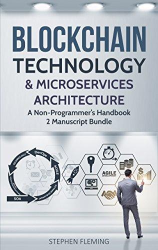 Blockchain Technology & Microservices Architecture: A Non-Programmer's Handbook