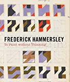img - for Frederick Hammersley: To Paint without Thinking book / textbook / text book