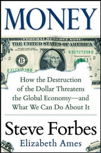 Money: How The Destruction Of The Dollar Threatens The Global Economy – And What We Can Do About It (Business Books)