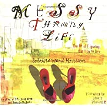 Messy Thrilling Life: The Art of Figuring Out How to Live by Sabrina Ward Harrison (2004-08-31)