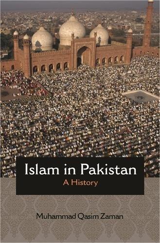 Islam In Pakistan A History Princeton Stu S In Muslim Politics Muhammad Zaman Augustus Norton Dale Eickelman  Amazon Com Books