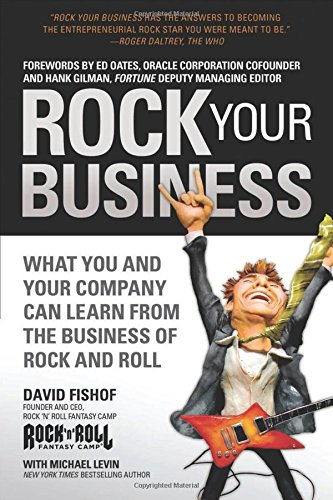 Rock Your Business: What You and Your Company Can Learn from the Business of Rock and Roll - Rock Case Studies