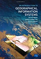 An Introduction to Geographical Information Systems, 3rd Edition Front Cover