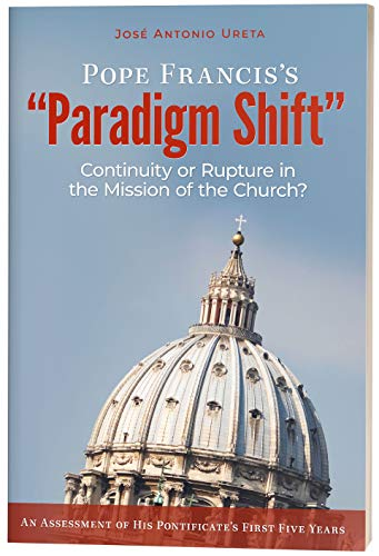 Pope Francis's ''Paradigm Shift'': Continuity or Rupture in the Mission of the Church? An Assessment of His Pontificate's First Five Years