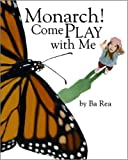img - for By Ba Rea - Monarch! Come Play with Me (2006-05-30) [Paperback] book / textbook / text book