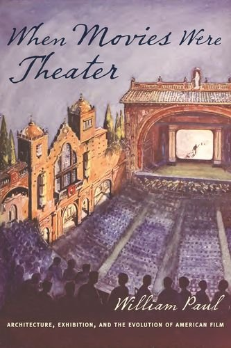 Read Online When Movies Were Theater: Architecture, Exhibition, and the Evolution of American Film (Film and Culture Series) pdf epub