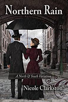Northern Rain: A North & South Variation by [Clarkston, Nicole]