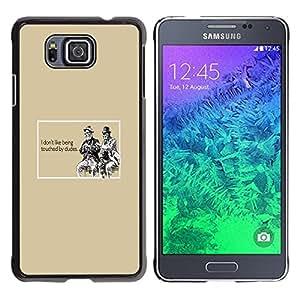 Stuss Case / Funda Carcasa protectora - Gay Funny Quote Dude Touch Relationships - Samsung GALAXY ALPHA G850