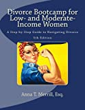Divorce Bootcamp for Low- and Moderate-Income Women: A Step-by-Step Guide to Navigating Divorce