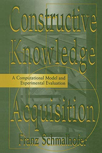 Constructive Knowledge Acquisition: A Computational Model and Experimental Evaluation-cover