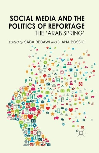 Social Media and the Politics of Reportage: The 'Arab Spring' by Palgrave Macmillan