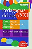 Pedagogías Del Siglo XXI. Alternativas Para La Innovación Educativa (Recursos educativos)