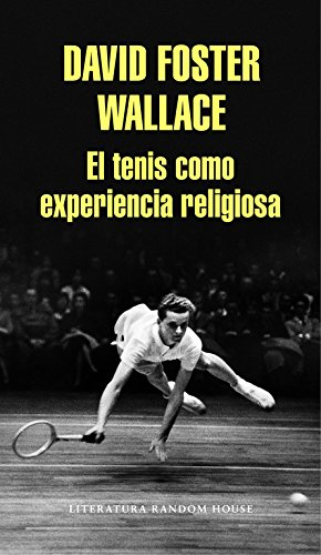 El tenis como experiencia religiosa (Literatura Random House)
