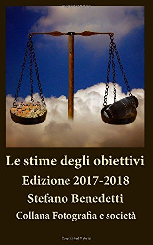 Read Online Le stime degli obiettivi: Edizione 2017-2018 (Fotografia e Società) (Volume 12) (Italian Edition) pdf