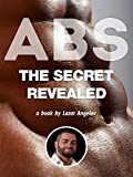 """ABS: The Secret Revealed"" a Book by Lazar Angelov: Complete Abs Training Workout - The Six-Pack Bible for Bodybuilding: Get Lean & Stay Healthy, Abs Exercises & Fitness Book (Muscle Building)"