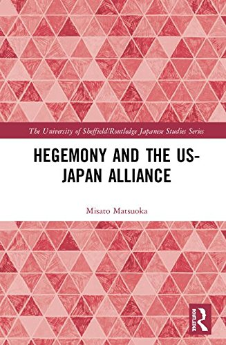 Hegemony and the US‒Japan Alliance (The University of Sheffield/Routledge Japanese Studies Series)