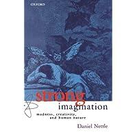 Strong Imagination: Madness, Creativity and Human Nature