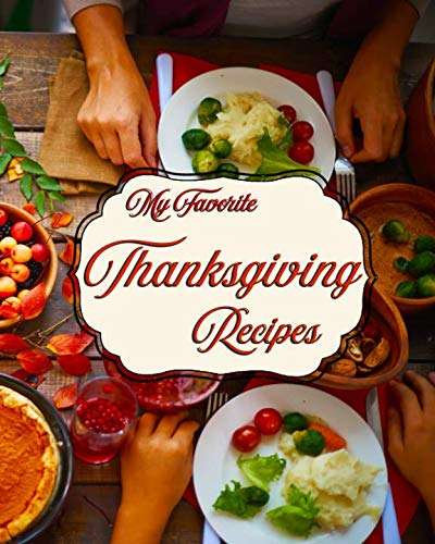My Favorite Thanksgiving Recipes: My Personal Stash of The Food Holiday's How-Tos by Yum Treats Press