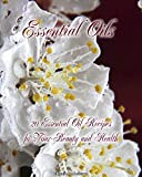 Essential Oils: 20 Essential Oil Recipes foYour Beauty and Health: (essential oils for weight loss, home remedies, aromatherapy)